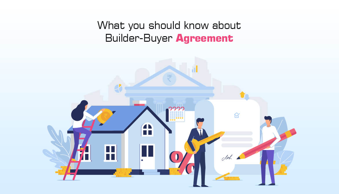 What You Should Know About the Builder Buyer Agreement?