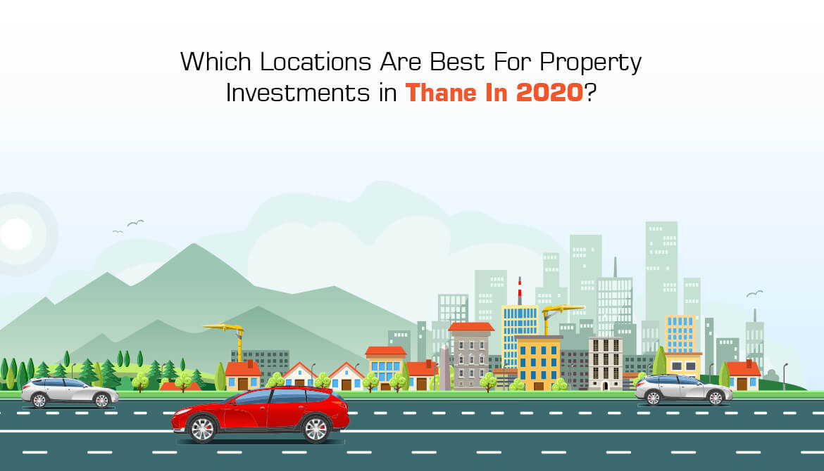 Which Locations Are Best For Property Investments in Thane In 2020?