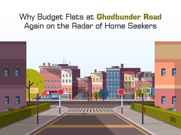 Why Are Budget Flats At Ghodbunder Road Again On The Radar of Home Seekers?
