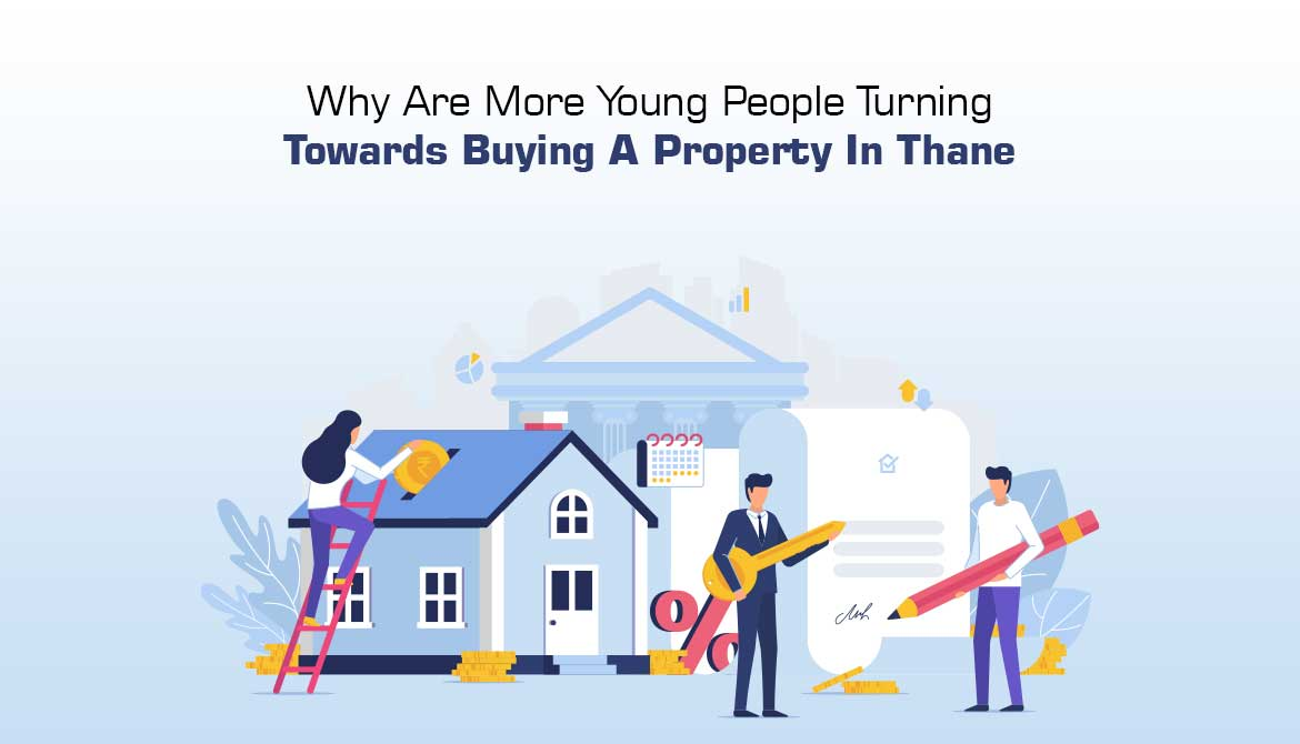 Why Are More Young People Turning Towards Buying A Property In Thane?