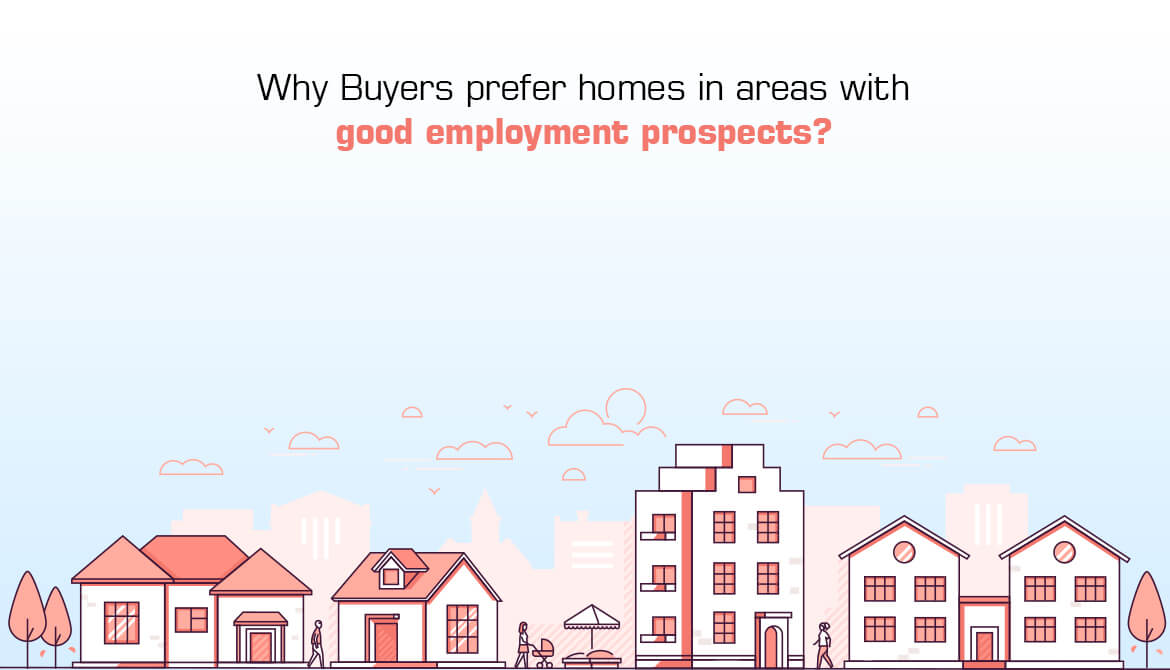 Why Buyers Prefer Homes in Areas With Good Employment Prospects?