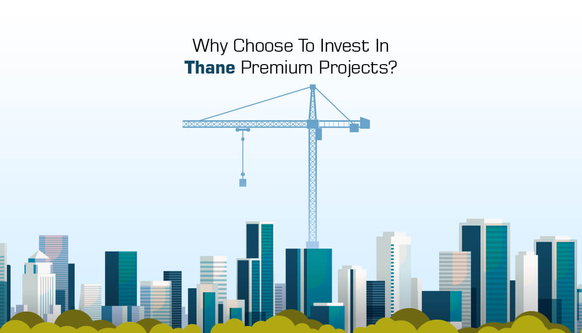 Why Choose To Invest In Thane Premium Projects?