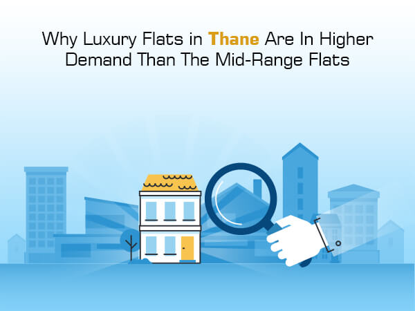 Why Luxury Flats in Thane Are In Higher Demand Than The Mid-Range Flats