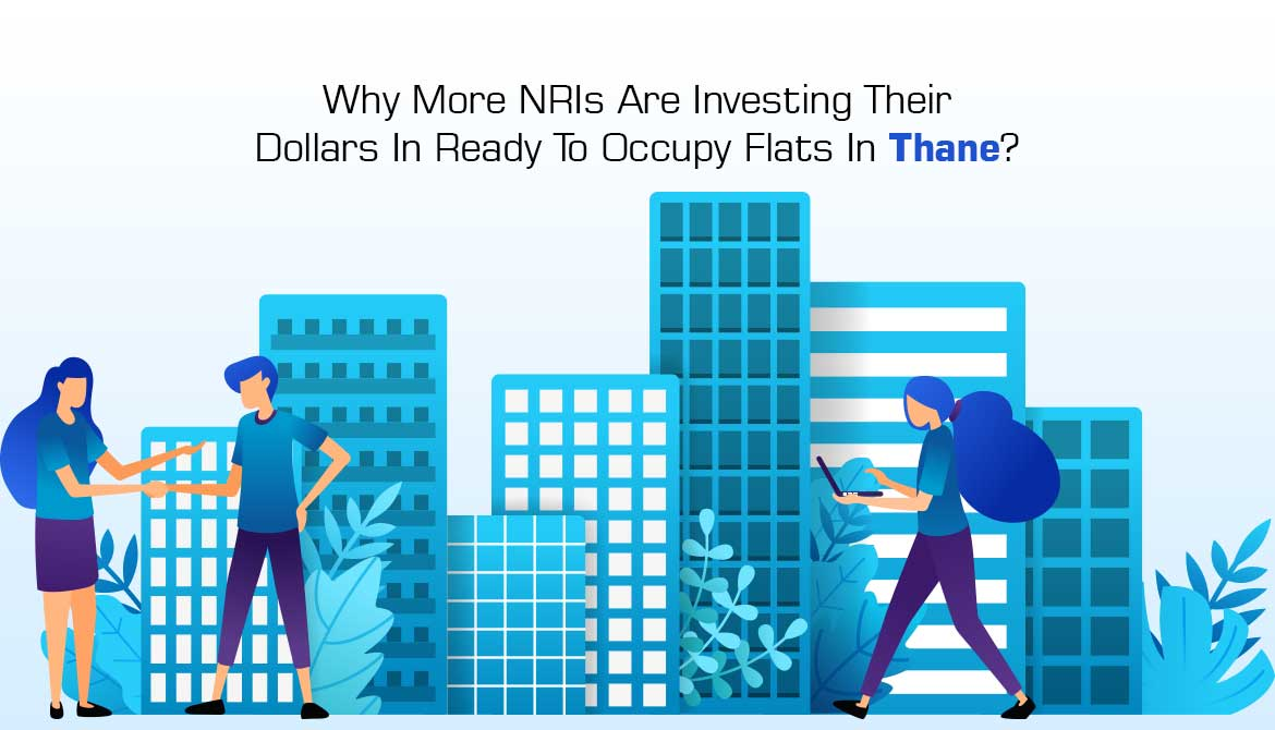 Why More NRIs Are Investing Their Dollars In Ready To Occupy Flats In Thane?
