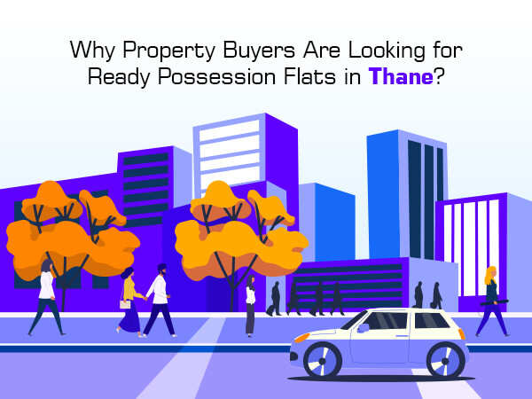 Why Property Buyers Are Looking for Ready Possession Flats in Thane?