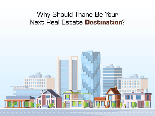Why Should Thane Be Your Next Real Estate Destination?