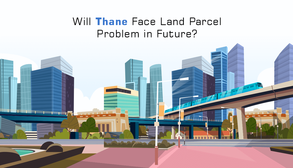 Will Thane Face Land Parcel Problem in Future?