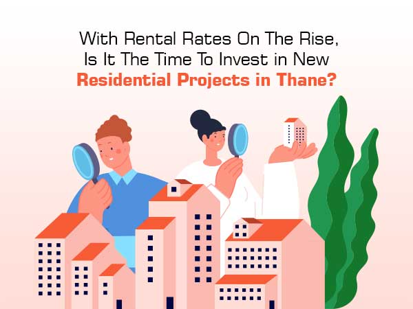 With Rental Rates On The Rise, Is It The Time To Invest in New Residential Projects in Thane?