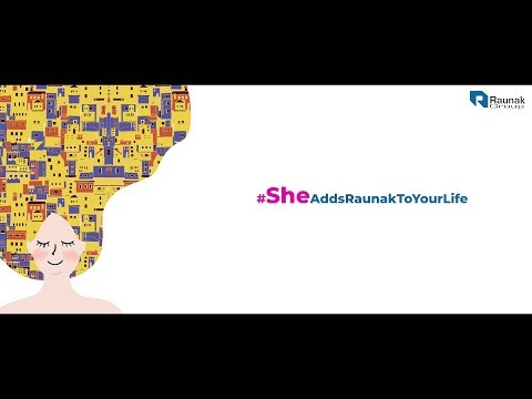 #SheAddsRaunakToYourLife | Raunak Group